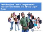 identifying the type of programmatic interventions needed to address target areas
