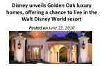 disney unveils golden oak luxury homes offering a chance to live in the walt disney world resort