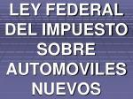 ley federal del impuesto sobre automoviles nuevos