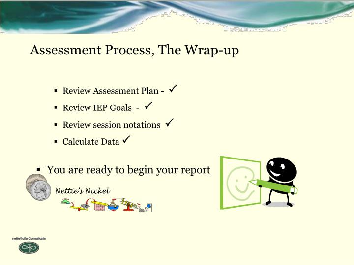 Assessment Process, The Wrap-up