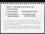 rule 1 self performance based not outcome based