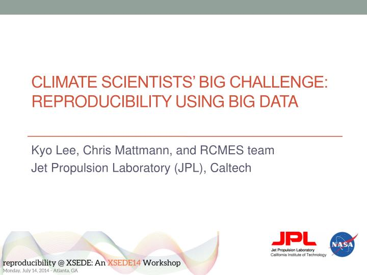 climate scientists big challenge reproducibility using big data n.