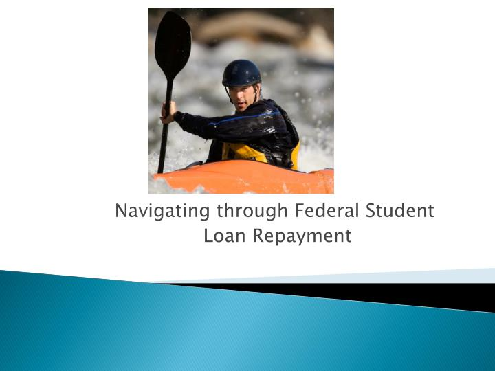 Navigating through federal student loan repayment