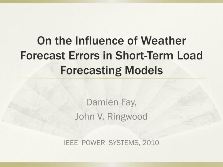 on the influence of weather forecast errors in short t erm load forecasting models n.