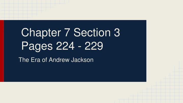 chapter 7 section 3 pages 224 229 n.