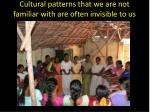 cultural patterns that we are not familiar with are often invisible to us