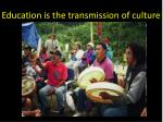education is the transmission of culture