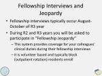 fellowship interviews and jeopardy