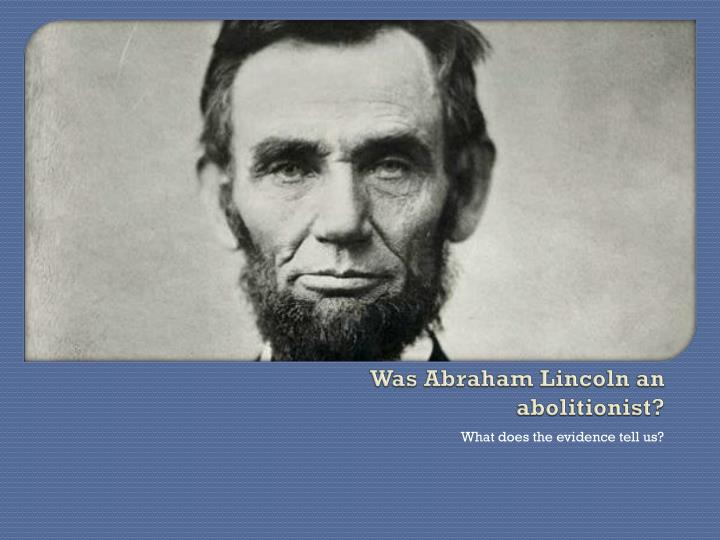 was abraham lincoln an abolitionist n.