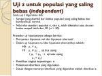 uji z untuk populasi yang saling bebas independent