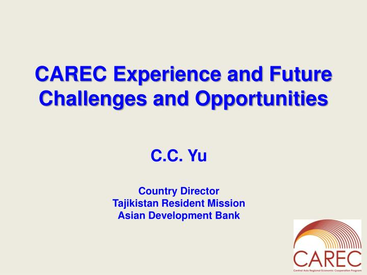 carec experience and future challenges and opportunities n.