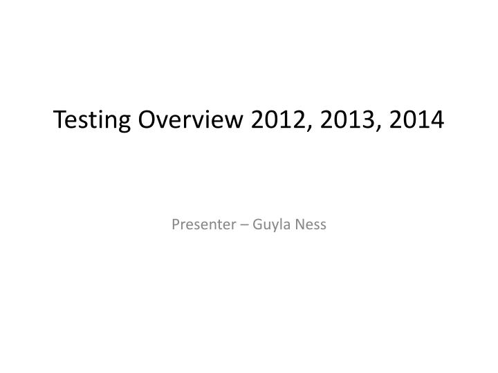 testing overview 2012 2013 2014 n.