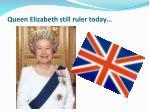 queen elizabeth still ruler today