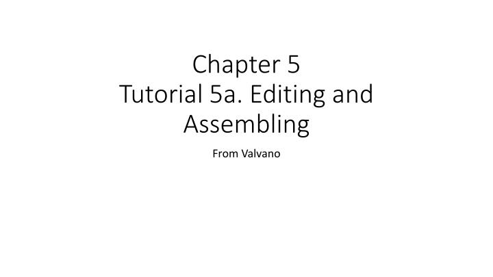 chapter 5 tutorial 5a editing and assembling n.