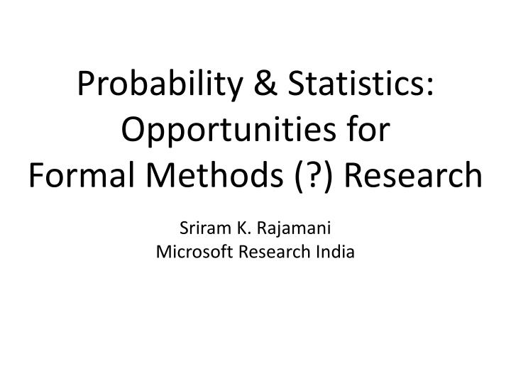 probability statistics o pportunities for formal methods research n.