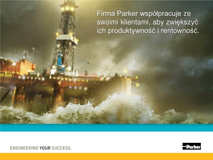 Firma parker wsp pracuje ze swoimi klientami aby zwi kszy ich produktywno i rentowno
