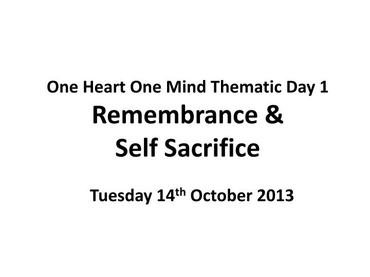 one heart one mind thematic day 1 remembrance self sacrifice n.