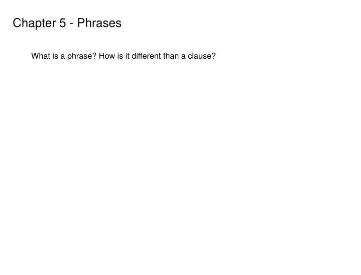 Chapter 5 - Phrases