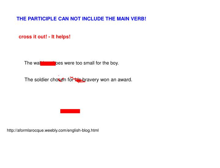 THE PARTICIPLE CAN NOT INCLUDE THE MAIN VERB!
