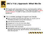 irc s y l approach what we do