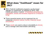 what does livelihood mean for irc