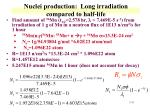 nuclei production long irradiation compared to half life