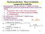 nuclei production short irradiation compared to half life