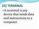 25 terminal