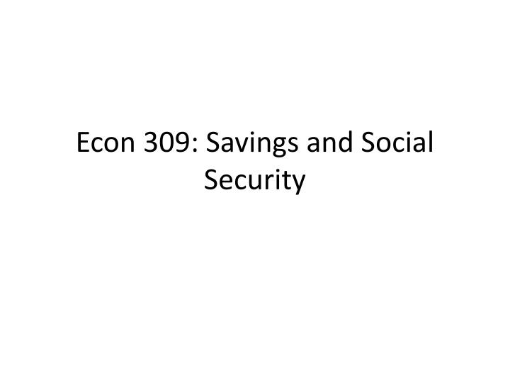 econ 309 savings and social security n.