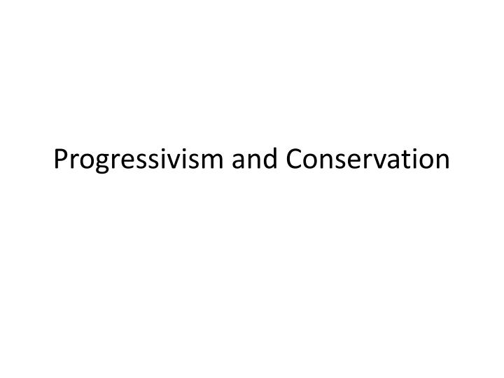 progressivism and conservation n.