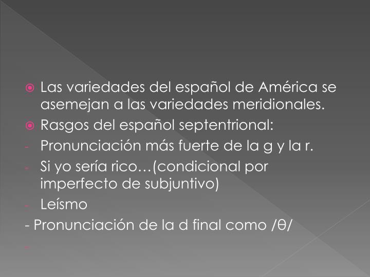 Las variedades del español de América se asemejan a las variedades meridionales.