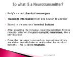 so what is a neurotransmitter