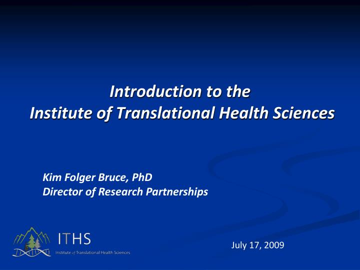 introduction to the institute of translational health sciences n.