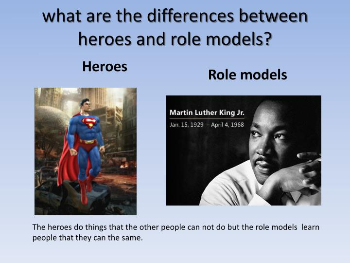what are the differences between heroes and role models n.