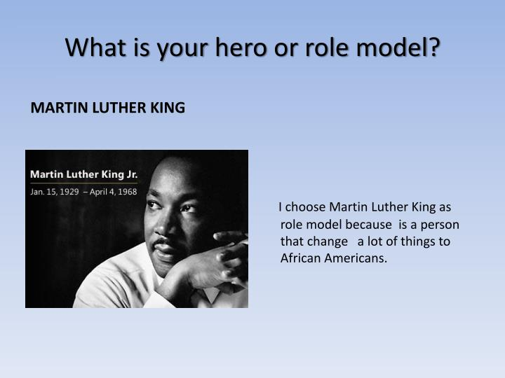 martin luther king as a role model Martin luther king jr was a man with a dream and a vision he knew where he wanted to take people and he did his best to lead them to the promised land while king wasn't perfect, he did do a lot of great things for the world let's remember the great leadership lessons he taught us through his quotes.