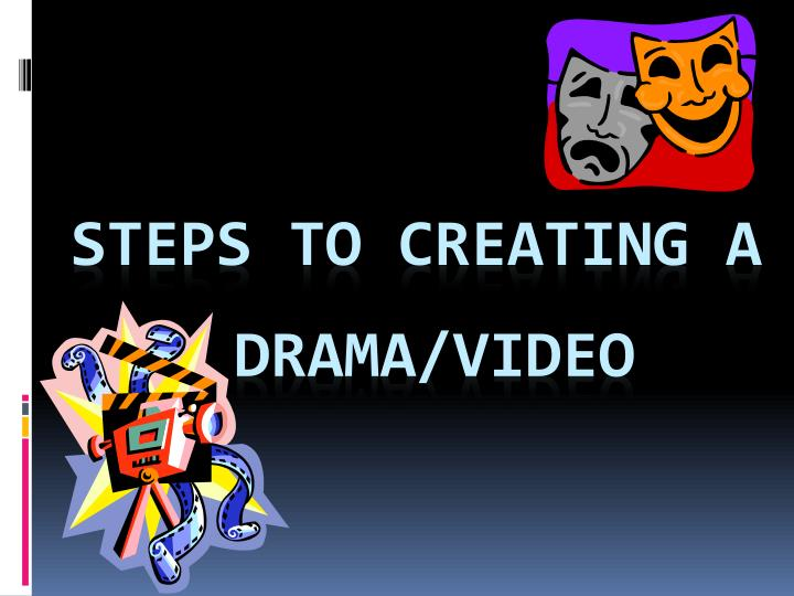 steps to creating a drama video n.