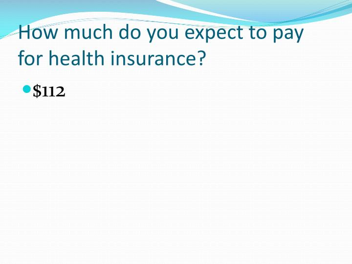 How much do you expect to pay for health insurance?