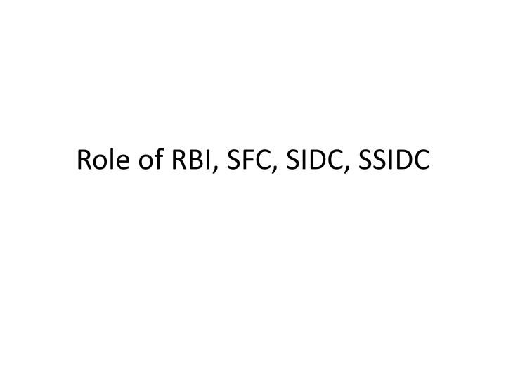 role of rbi sfc sidc ssidc n.