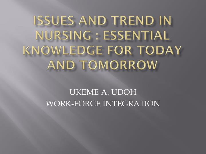 issues and trend in nursing essential knowledge for today and tomorrow n.