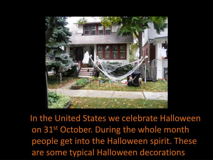 In the United States we celebrate Halloween on 31