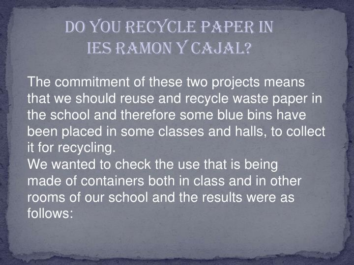 Do you recycle paper in IES RAMON y