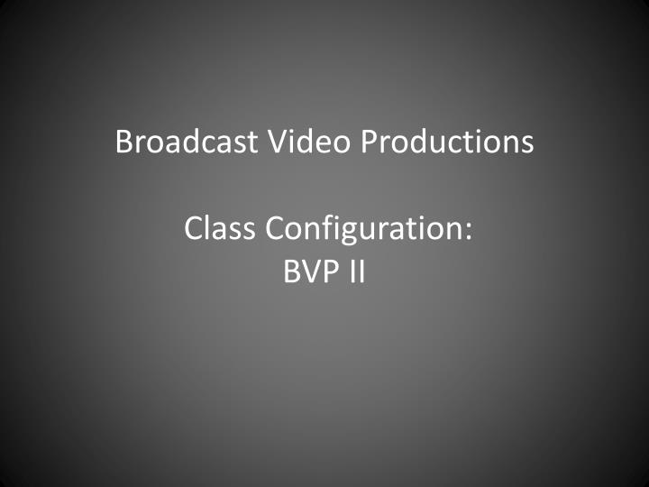 broadcast video productions class configuration bvp ii n.