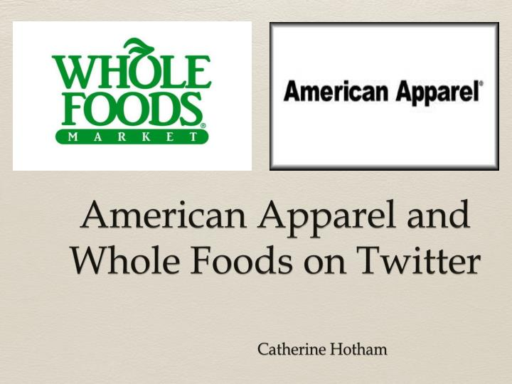 american apparel and whole foods on twitter n.