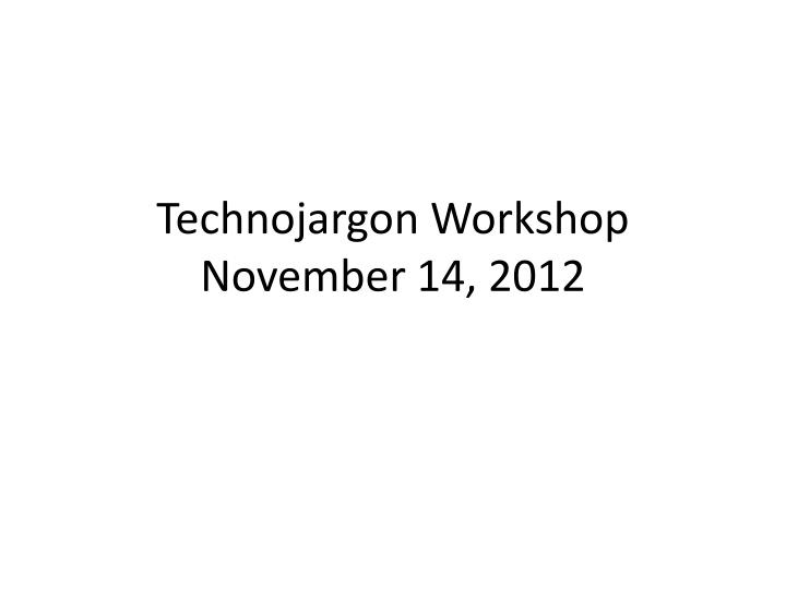 technojargon workshop november 14 2012 n.