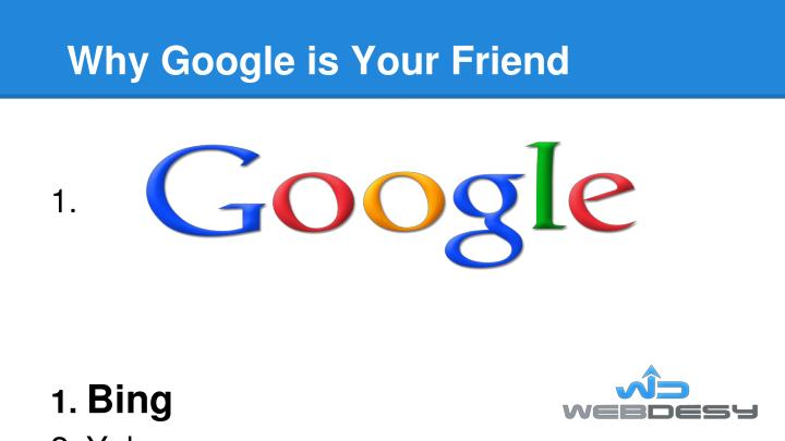Why Google is Your Friend