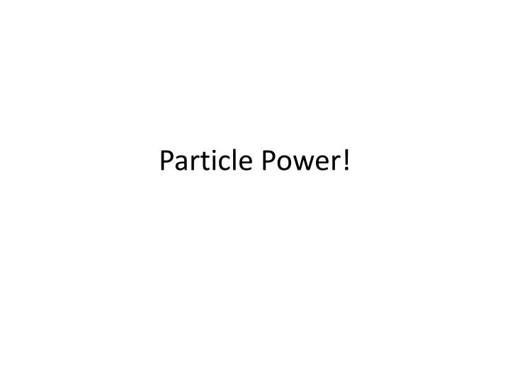 Particle power