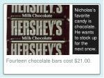 fourteen chocolate bars cost 21 00