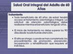 salud oral integral del adulto de 60 a os