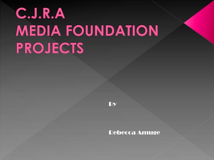 c j r a media foundation projects n.