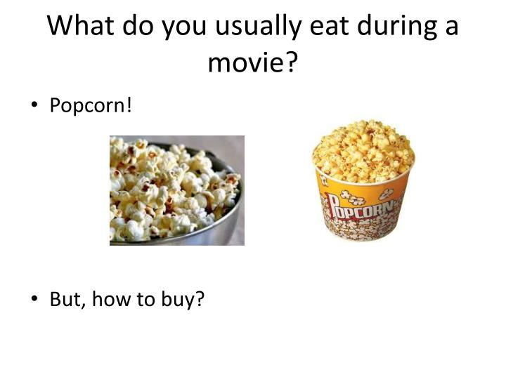 What do you usually eat during a movie?